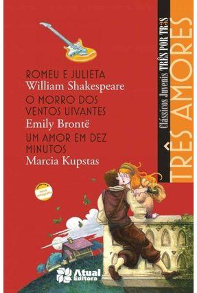 Três Amores - Col. Clássicos Juvenis Três Por Três - 2ª Ed. 2009 - Conforme A Nova Ortografia - Brontë,Emily Kupstas,Marcia Shakespeare,William pdf epub