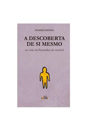 A Descoberta de Si Mesmo - na Visão da Psicanálise do Sensível - Fontes,Ivanise | Tagrny.org