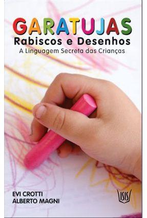 Garatujas - Rabiscos e Desenhos - a Linguagem Secreta Das Crianças - Magni,Alberto Crotti,Evi pdf epub