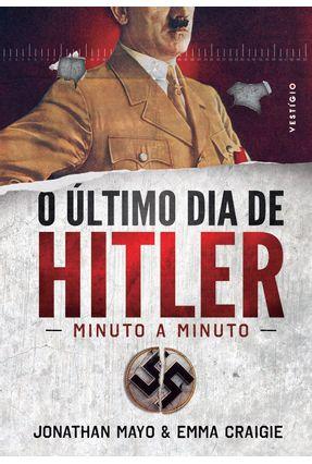 O Último Dia de Hitler - Minuto A Minuto - Mayo,Jonathan Craigie,Emma | Tagrny.org