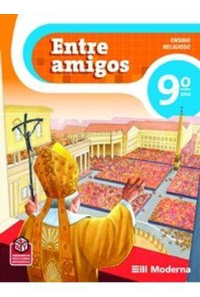 Entre Amigos - Ensino Religioso - 9º Ano - Nova Ortografia - Editora Moderna | Hoshan.org