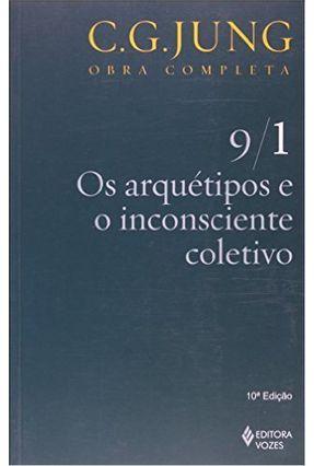 Os Arquétipos e o Inconsciente Coletivo - Vol. 9/1 - Col. Obra Completa - 7ª Ed. - 2011 - Jung,Carl Gustav | Tagrny.org
