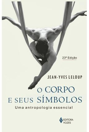 O Corpo e Seus Simbolos - Uma Antropologia Essencial - 20ª Ed. 2012 - Leloup,Jean-Yves pdf epub