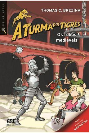 Os Robôs Medievais - Col. a Turma Dos Tigres - 2ª Ed. 2012 - Brezina,Thomas | Tagrny.org