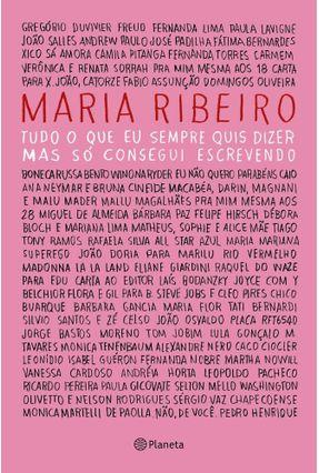 Tudo O Que Eu Sempre Quis Dizer, Mas Só Consegui Escrevendo - Ribeiro,Maria   Nisrs.org