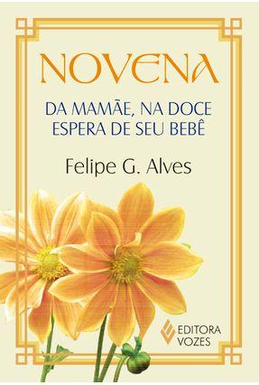 Novena da Mamãe, na Doce Espera De Seu Bebê - Alves,Felipe G.   Hoshan.org