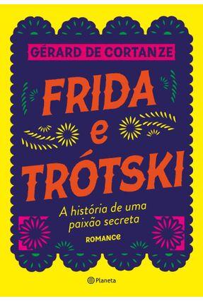 Frida Trótski - A História De Uma Paixão Secreta - Romance - De Cortanze,Gérard | Hoshan.org
