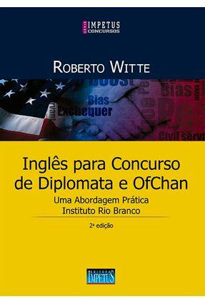 Inglês Para Concursos de Diplomata e Ofchan - Uma Abordagem Prática - 2ª Ed. 2017