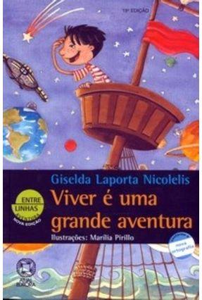 Viver É uma Grande Aventura - Conforme a Nova Ortografia - 19ª Ed. - Col. Entre Linhas - Nicolelis,Giselda Laporta pdf epub