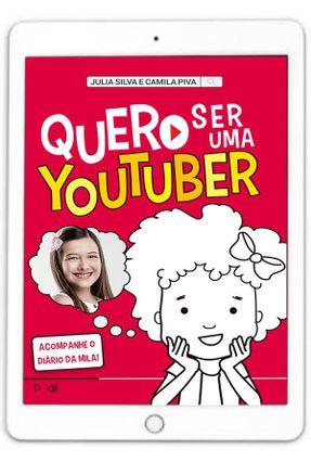 Quero Ser Uma Youtuber - Acompanhe o Diário de Mila! - Silva  ,Julia Piva ,Camila | Nisrs.org