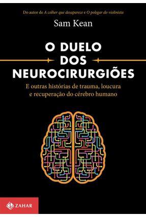 O Duelo Dos Neurocirurgiões e Outras Histórias de Trauma, Loucura e Recuperação do Cérebro Humano - Kean,Sam pdf epub