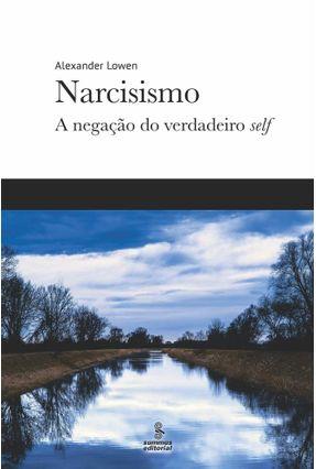 Narcisismo - A Negação Do Verdadeiro Self - Lowen,Alexander | Tagrny.org