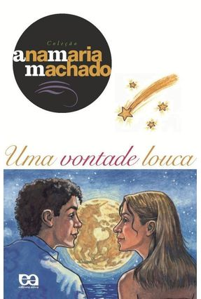 Uma Vontade Louca - Col. Ana Maria Machado - Machado,Ana Maria | Tagrny.org