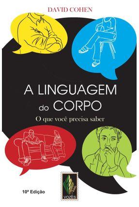 A Linguagem do Corpo - O que Você Precisa Saber - Cohen,David | Tagrny.org