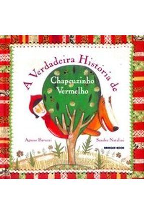 A Verdadeira História de Chapeuzinho Vermelho - Baruzzi,Agnese | Hoshan.org