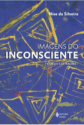 Imagens do Inconsciente - Com 271 Ilustriações - Silveira,Nise da | Tagrny.org