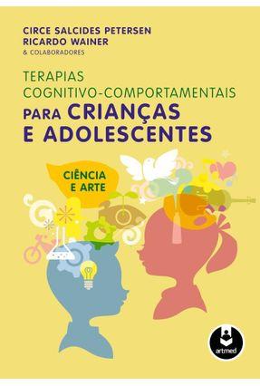 Terapias Cognitivo-comportamentais Para Crianças e Adolescentes - Salcides Petersen, Circe Wainer, Ricardo   Nisrs.org