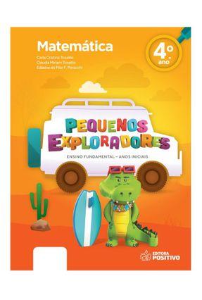 Pequenos Exploradores - Matemática - 4º Ano - Carla Cristina Tosatto Claudia Miriam Tosatto Edilaine do Pilar F. Peracchi pdf epub