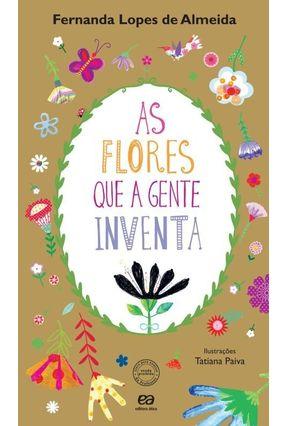 As Flores Que a Gente Inventa - Almeida,Fernanda Lopes de | Nisrs.org