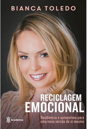 Reciclagem Emocional - Resiliência E Autoestima Para Uma Nova Versão De Si Mesmo - Toledo,Bianca pdf epub