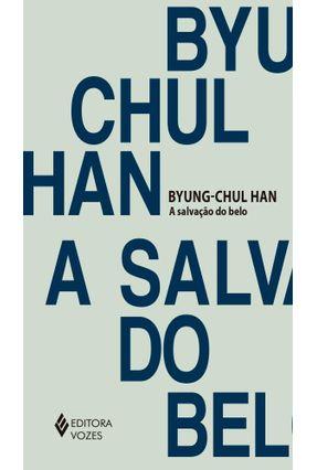 A Salvação Do Belo - Han,Byung-Chul | Hoshan.org