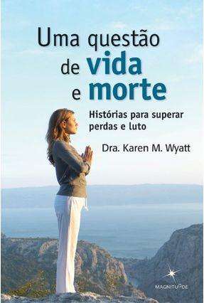 Uma Questão de Vida e Morte - Histórias Para Superar Perdas e Luto - Wyatt,Karen M. pdf epub