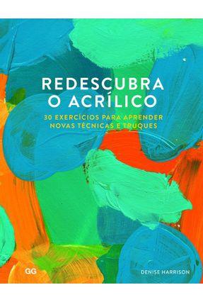 Redescubra O Acrilico - 30 Exercicios Para Aprender Novas Tecnicas E Truques