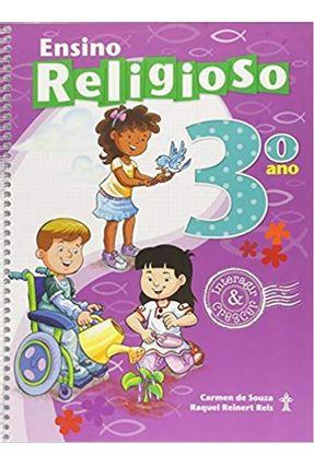 Interagir e Crescer - Ensino Religioso - 3º Ano - Souza,Carmen de Reis,Raquel Reinert | Hoshan.org
