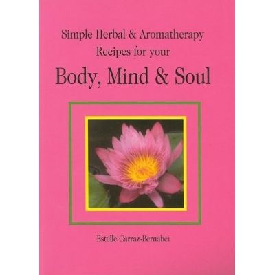 Simple Herbal& Aromatherapy Recipes for Your Body, Mind & Soul