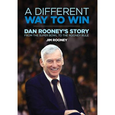 A Different Way To Win - Dan Rooney's Story From The Super Bowl To The Rooney Rule
