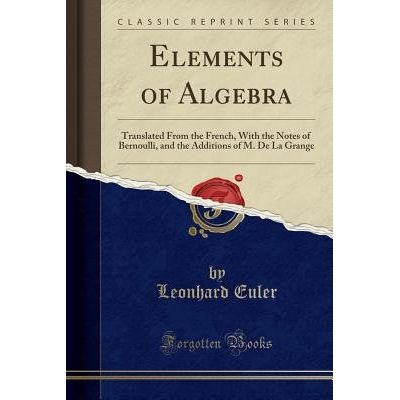 Elements Of Algebra - Translated From The French, With The Notes Of Bernoulli, And The Additions Of M. De La Grange (Cla