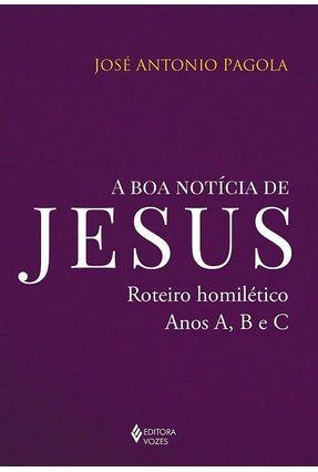 A Boa Notícia De Jesus - Roteiro Homilético, Anos A, B E C -  pdf epub