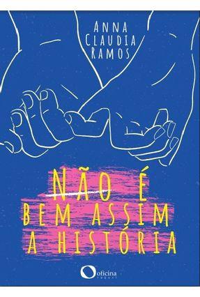 Não É Bem Assim A História - Ramos,Anna Claudia | Tagrny.org