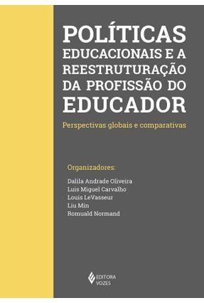 Políticas Educacionais E A Reestruturação Da Profissão Do Educador - Perspectivas Globais E Comparativas - Vários Autores | Tagrny.org