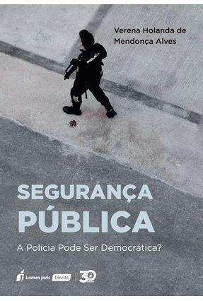 Segurança Pública - A Polícia Pode Ser Democrática?