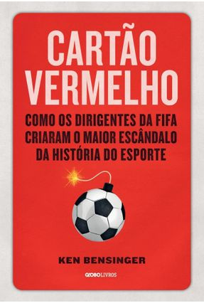 Cartão Vermelho - Como Os Dirigentes Da Fifa Criaram O Maior Escândalo Da História Do Esporte