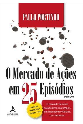 O Mercado De Ações Em 25 Episódios - Portinho,Paulo | Hoshan.org