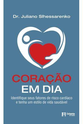 Coração Em Dia - Identifique Seus Fatores De Risco Cardíaco E Tenha Um Estilo De Vida Saudável - Slhessarenko,Juliano   Hoshan.org