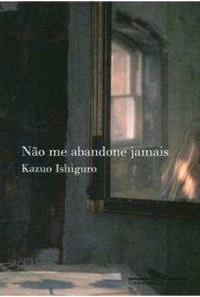 Não Me Abandone Jamais - Ishiguro,Kazuo | Tagrny.org