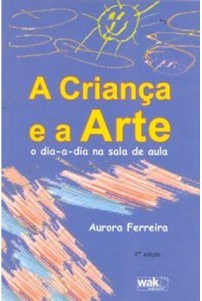 A Criança e a Arte - O Dia-a-dia na Sala de Aula - Ferreira,Aurora | Hoshan.org
