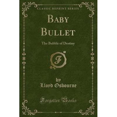 Baby Bullet - The Bubble Of Destiny (Classic Reprint)