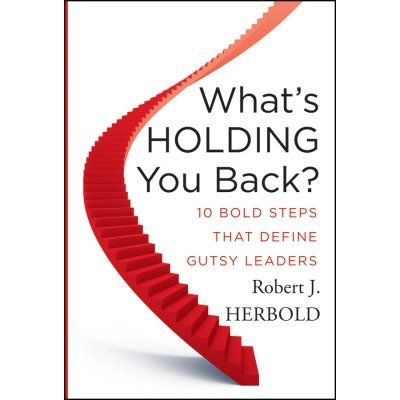 What's Holding You Back? - 10 Bold Steps that Define Gutsy Leaders