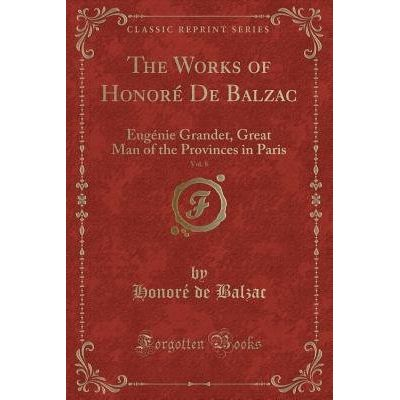 The Works Of Honore De Balzac, Vol. 8 - Eugenie Grandet, Great Man Of The Provinces In Paris (Classic Reprint)
