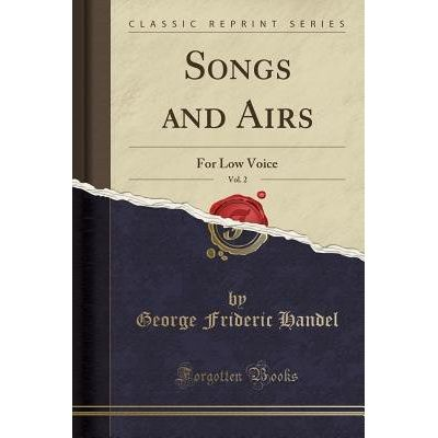 Songs And Airs, Vol. 2 - For Low Voice (Classic Reprint)