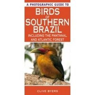 A Photographic Guide To Birds of Southern Brazil