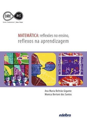 Matemática - Reflexões No Ensino, Reflexos na Aprendizagem - Gigante,Ana Maria Beltrão Santos,Monica Bertoni Dos pdf epub