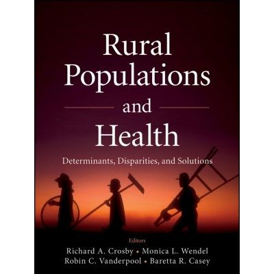 Rural Populations and Health - Determinants, Disparities, and Solutions
