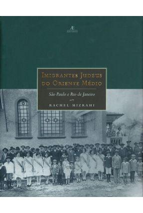 Imigrantes Judeus do Oriente Médio - São Paulo e Rio de Janeiro - Mizrahi,Rachel pdf epub