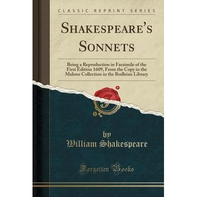 Shakespeare's Sonnets - Being A Reproduction In Facsimile Of The First Edition 1609, From The Copy In The Malone Collect