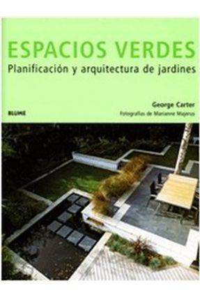 Espacios Verdes - Planificación Y Arquitectura de Jardines - Carter,George | Nisrs.org